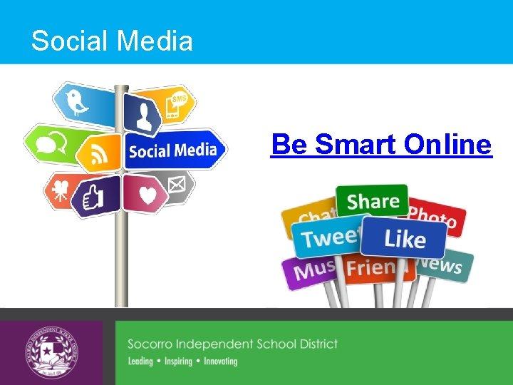 Social Media Be Smart Online