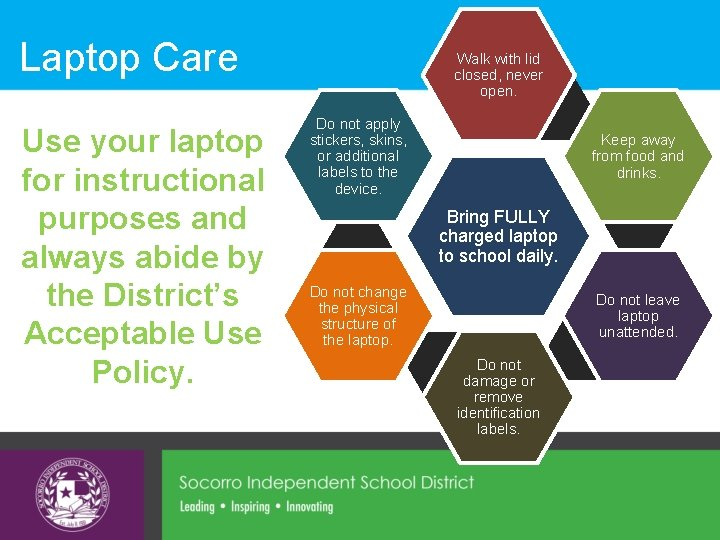 Laptop Care Use your laptop for instructional purposes and always abide by the District's