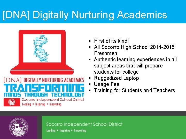 [DNA] Digitally Nurturing Academics § First of its kind! § All Socorro High School