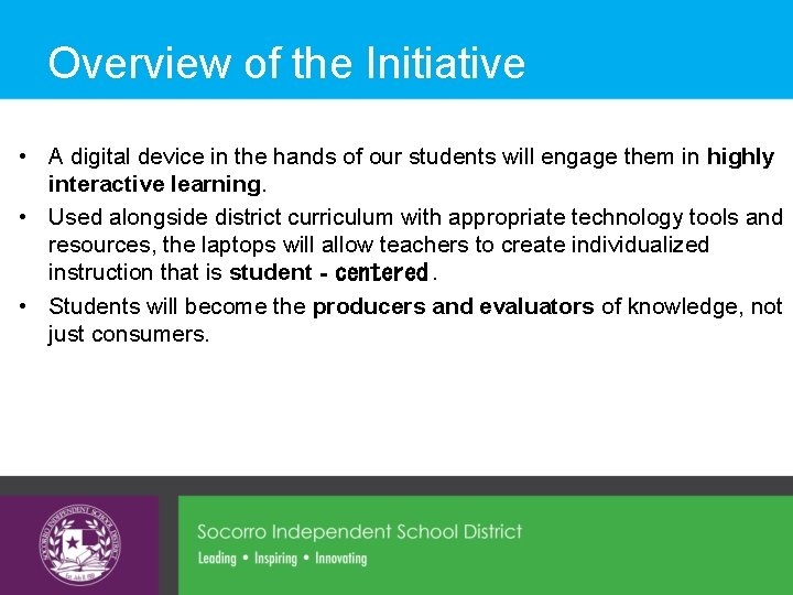 Overview of the Initiative • A digital device in the hands of our students