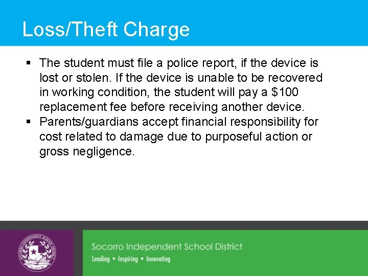 Loss/Theft Charge § The student must file a police report, if the device is