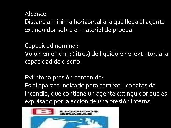 Alcance: Distancia mínima horizontal a la que llega el agente extinguidor sobre el material