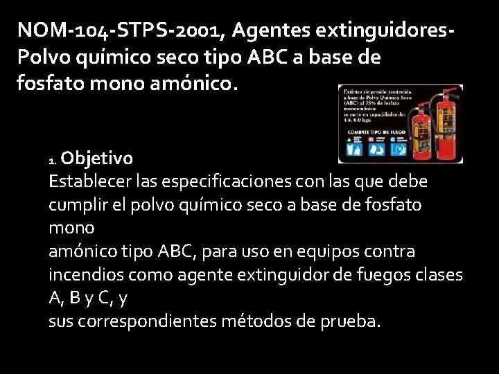 NOM-104 -STPS-2001, Agentes extinguidores. Polvo químico seco tipo ABC a base de fosfato mono