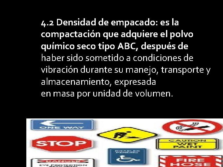 4. 2 Densidad de empacado: es la compactación que adquiere el polvo químico seco