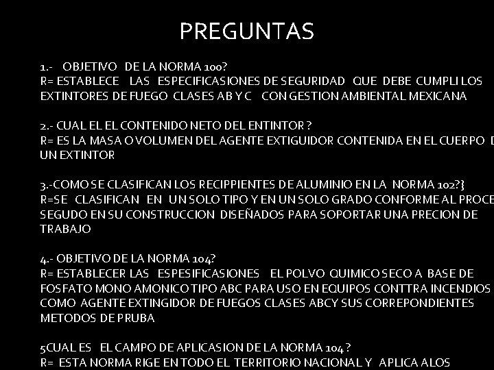 PREGUNTAS 1. - OBJETIVO DE LA NORMA 100? R= ESTABLECE LAS ESPECIFICASIONES DE SEGURIDAD