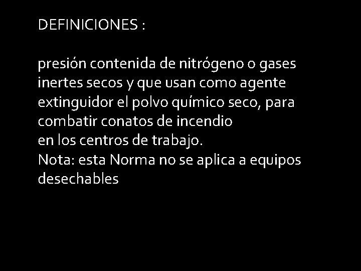 DEFINICIONES : presión contenida de nitrógeno o gases inertes secos y que usan como