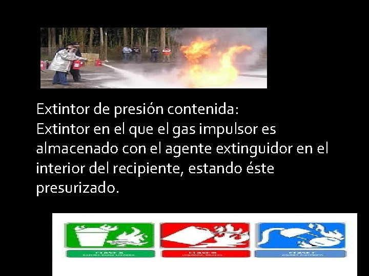 Extintor de presión contenida: Extintor en el que el gas impulsor es almacenado con