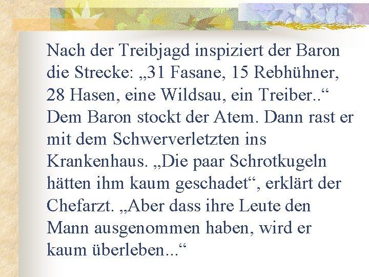 """Nach der Treibjagd inspiziert der Baron die Strecke: """" 31 Fasane, 15 Rebhühner, 28"""