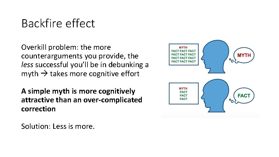 Backfire effect Overkill problem: the more counterarguments you provide, the less successful you'll be