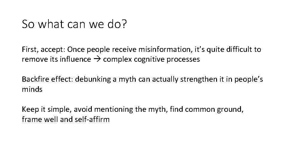 So what can we do? First, accept: Once people receive misinformation, it's quite difficult