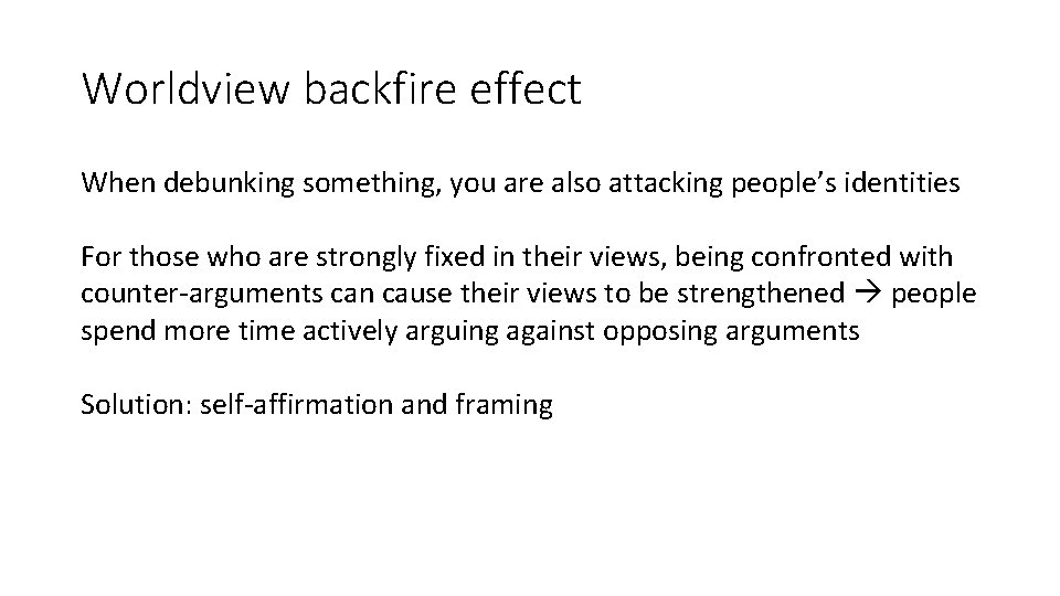 Worldview backfire effect When debunking something, you are also attacking people's identities For those