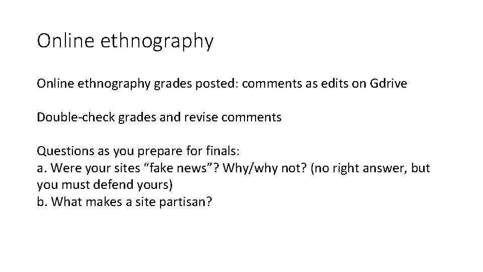 Online ethnography grades posted: comments as edits on Gdrive Double-check grades and revise comments