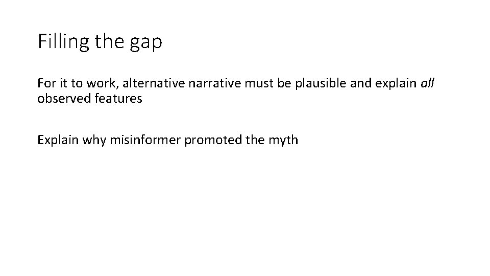 Filling the gap For it to work, alternative narrative must be plausible and explain
