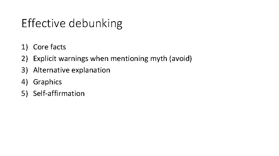 Effective debunking 1) 2) 3) 4) 5) Core facts Explicit warnings when mentioning myth