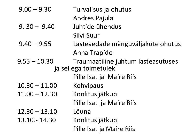 9. 00 – 9. 30 Turvalisus ja ohutus Andres Pajula 9. 30 – 9.