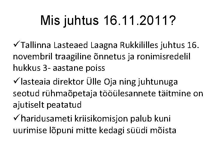 Mis juhtus 16. 11. 2011? üTallinna Lasteaed Laagna Rukkililles juhtus 16. novembril traagiline õnnetus