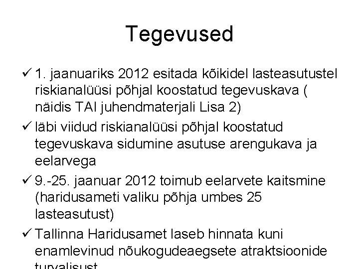 Tegevused ü 1. jaanuariks 2012 esitada kõikidel lasteasutustel riskianalüüsi põhjal koostatud tegevuskava ( näidis