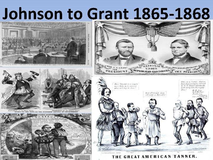 Johnson to Grant 1865 -1868