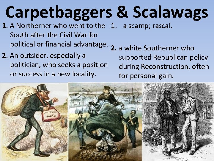 Carpetbaggers & Scalawags 1. A Northerner who went to the 1. a scamp; rascal.