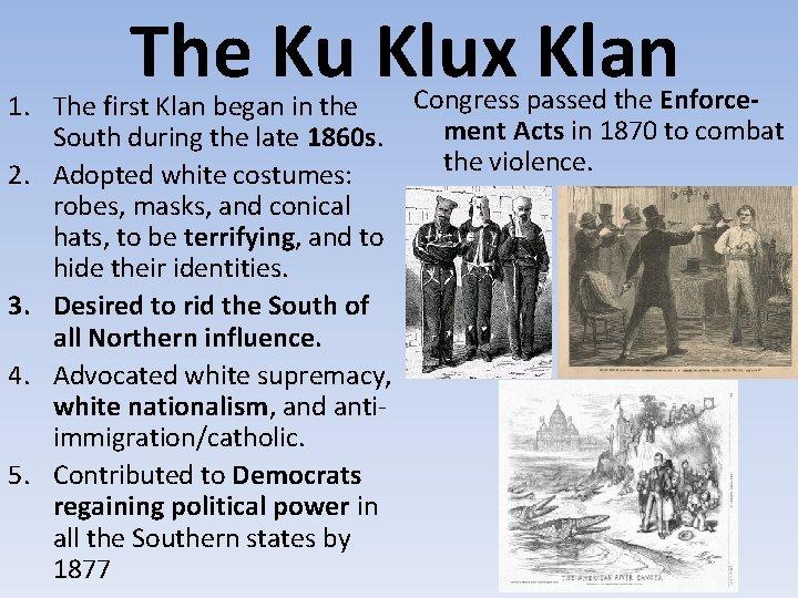 The Ku Klux Klan Congress passed the Enforce 1. The first Klan began in