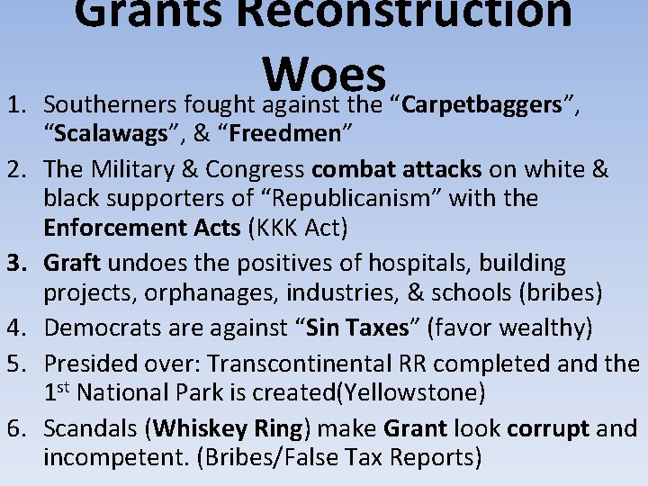 """Grants Reconstruction Woes 1. Southerners fought against the """"Carpetbaggers"""", 2. 3. 4. 5. 6."""
