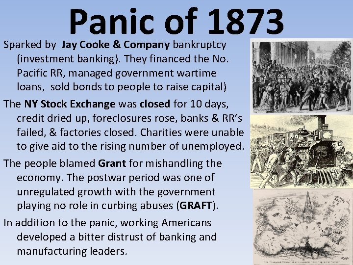 Panic of 1873 Sparked by Jay Cooke & Company bankruptcy (investment banking). They financed