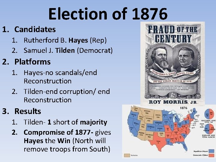 Election of 1876 1. Candidates 1. Rutherford B. Hayes (Rep) 2. Samuel J. Tilden