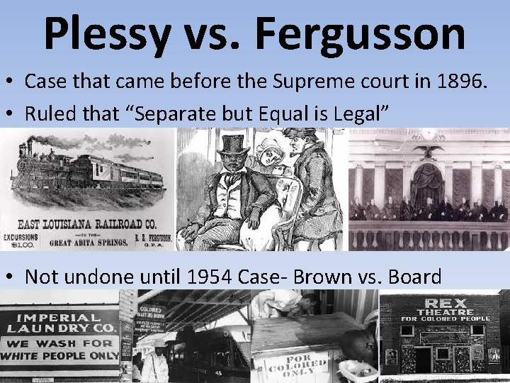 Plessy vs. Fergusson • Case that came before the Supreme court in 1896. •