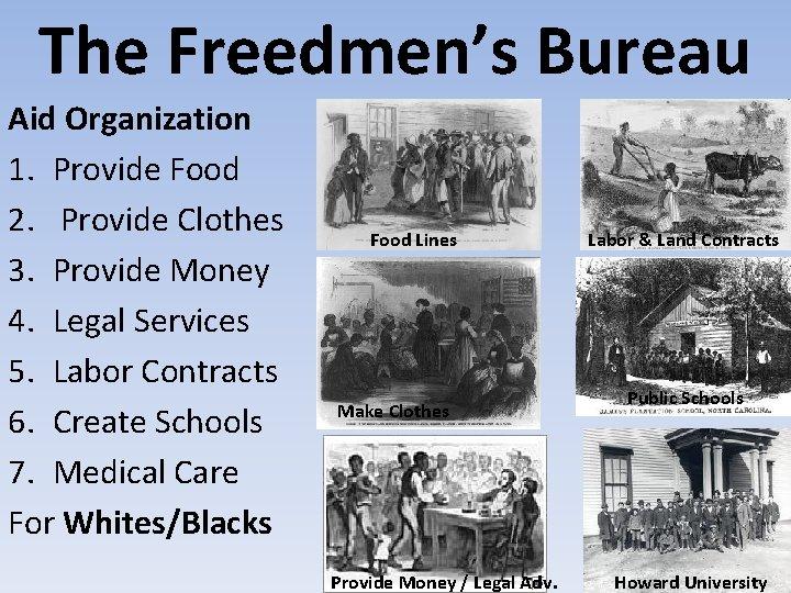 The Freedmen's Bureau Aid Organization 1. Provide Food 2. Provide Clothes 3. Provide Money