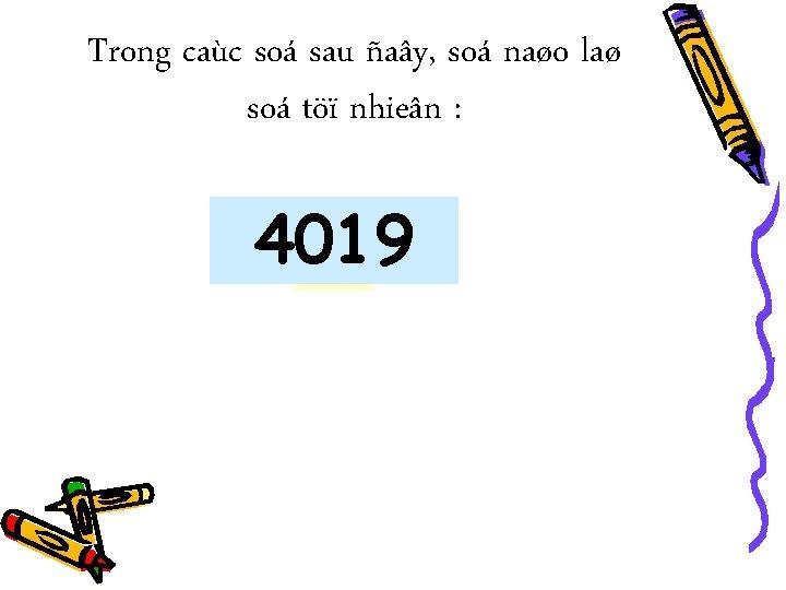 Trong caùc soá sau ñaây, soá naøo laø soá töï nhieân : 3 2005