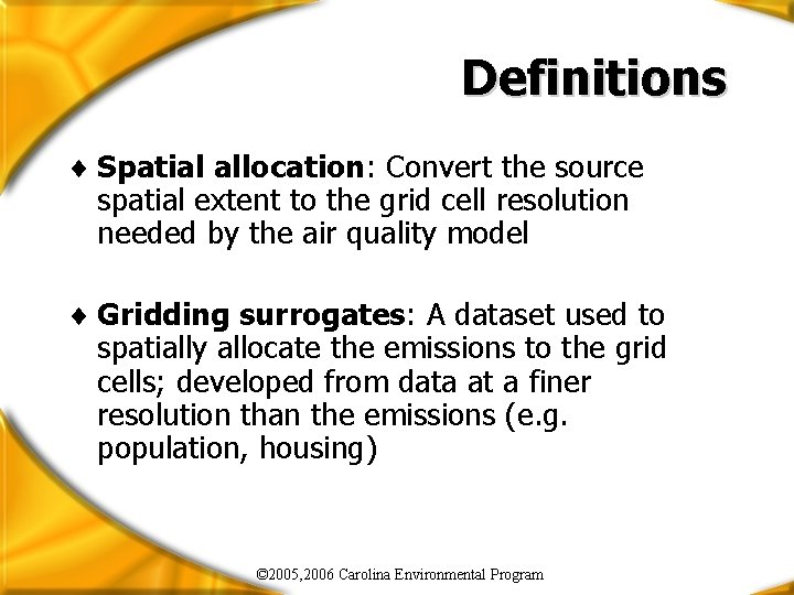 Definitions ¨ Spatial allocation: Convert the source spatial extent to the grid cell resolution