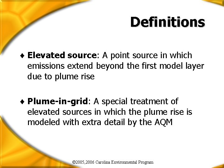 Definitions ¨ Elevated source: A point source in which emissions extend beyond the first