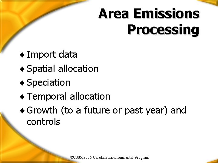 Area Emissions Processing ¨ Import data ¨ Spatial allocation ¨ Speciation ¨ Temporal allocation