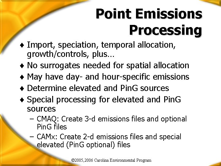 Point Emissions Processing ¨ Import, speciation, temporal allocation, growth/controls, plus… ¨ No surrogates needed