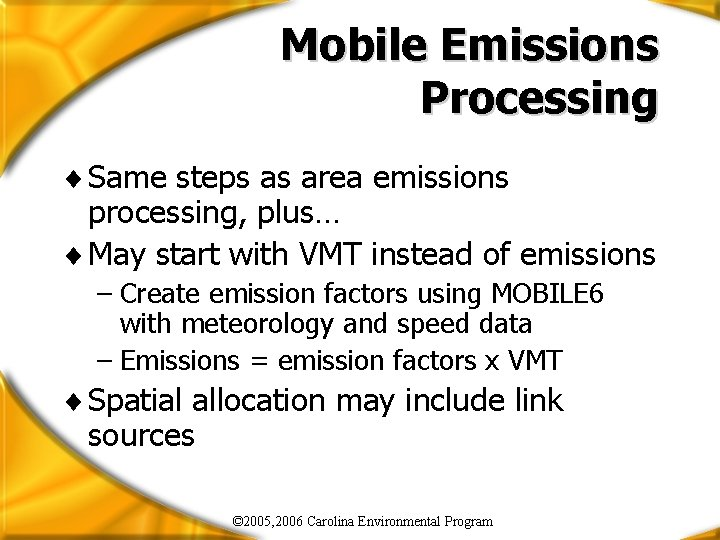 Mobile Emissions Processing ¨ Same steps as area emissions processing, plus… ¨ May start