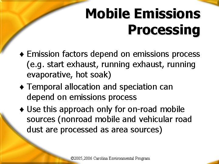 Mobile Emissions Processing ¨ Emission factors depend on emissions process (e. g. start exhaust,