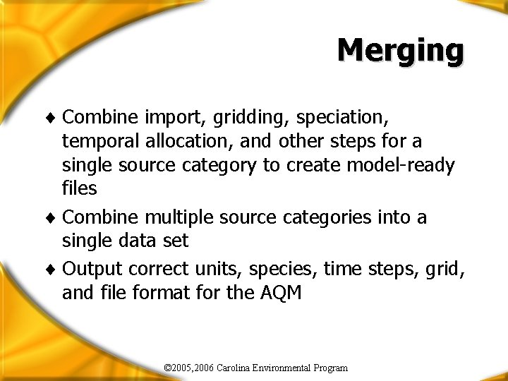 Merging ¨ Combine import, gridding, speciation, temporal allocation, and other steps for a single