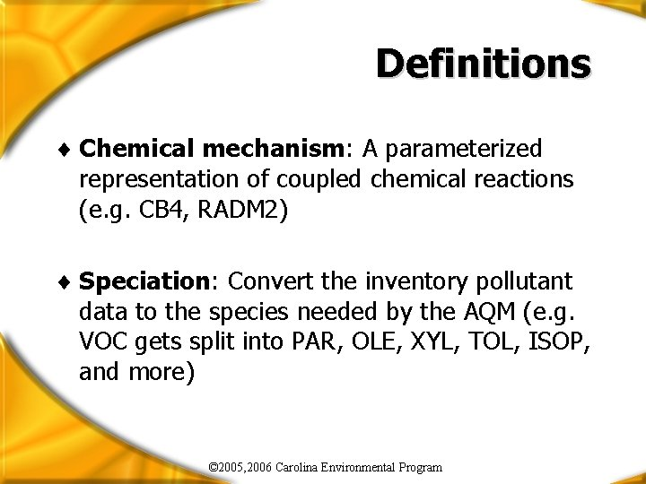 Definitions ¨ Chemical mechanism: A parameterized representation of coupled chemical reactions (e. g. CB
