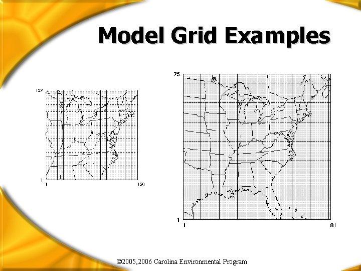 Model Grid Examples © 2005, 2006 Carolina Environmental Program