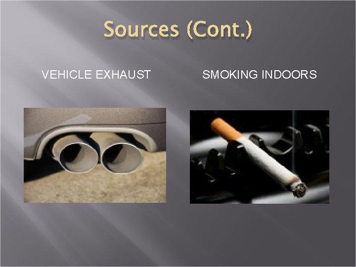 Sources (Cont. ) VEHICLE EXHAUST SMOKING INDOORS