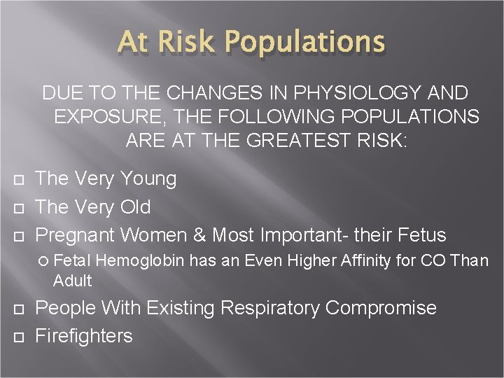 At Risk Populations DUE TO THE CHANGES IN PHYSIOLOGY AND EXPOSURE, THE FOLLOWING POPULATIONS