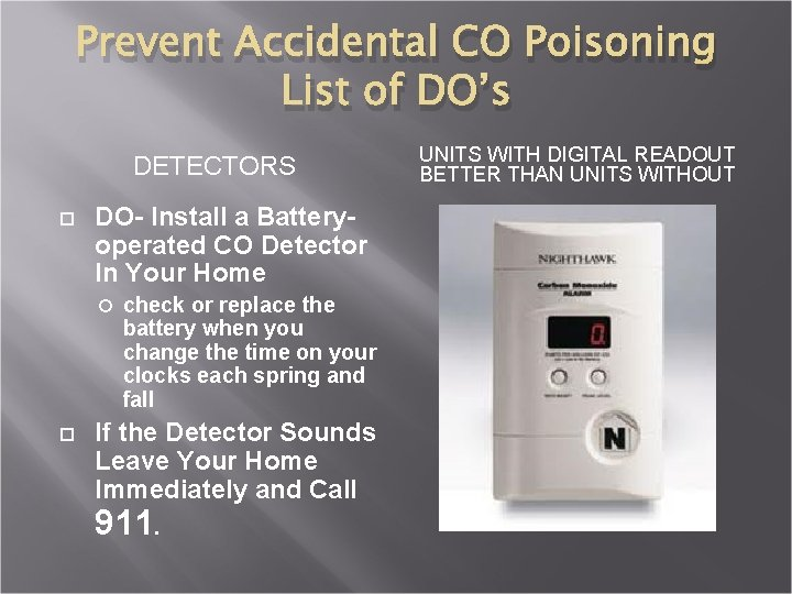 Prevent Accidental CO Poisoning List of DO's DETECTORS DO- Install a Batteryoperated CO Detector