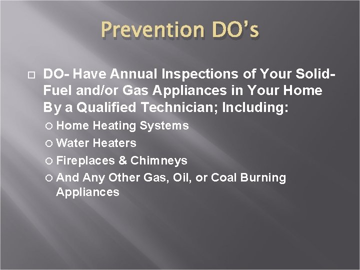 Prevention DO's DO- Have Annual Inspections of Your Solid. Fuel and/or Gas Appliances in