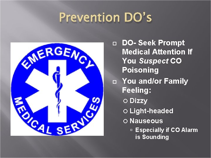Prevention DO's DO- Seek Prompt Medical Attention If You Suspect CO Poisoning You and/or