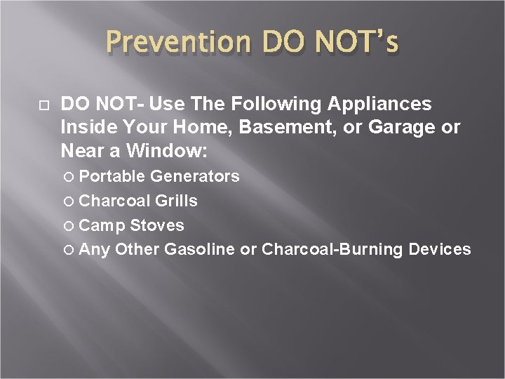 Prevention DO NOT's DO NOT- Use The Following Appliances Inside Your Home, Basement, or
