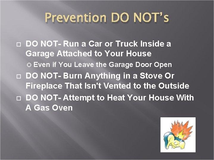 Prevention DO NOT's DO NOT- Run a Car or Truck Inside a Garage Attached