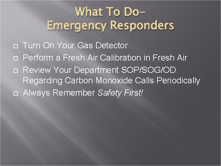 What To Do. Emergency Responders Turn On Your Gas Detector Perform a Fresh Air