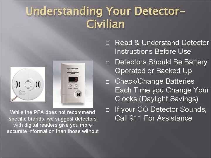 Understanding Your Detector. Civilian While the PFA does not recommend specific brands, we suggest
