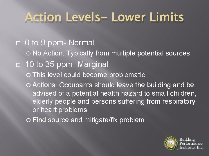 Action Levels- Lower Limits 0 to 9 ppm- Normal No Action: Typically from multiple