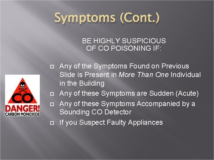 Symptoms (Cont. ) BE HIGHLY SUSPICIOUS OF CO POISONING IF: Any of the Symptoms